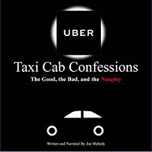 Uber Taxi Cab Confessions: A Collection of Hilarious & Edgy Stories of my Uber Driving Experiences | Livre audio Auteur(s) : Joe Mahedy Narrateur(s) : Joe Mahedy