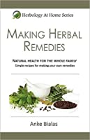Making Herbal Remedies (Herbology At Home Series) by Natator Publishing