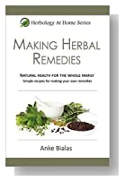 Making Herbal Remedies (Herbology At Home Series)