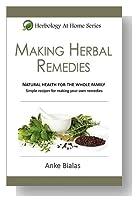 Making Herbal Remedies (Herbology At Home Series)