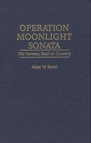 Operation Moonlight Sonata: The German Raid on Coventry