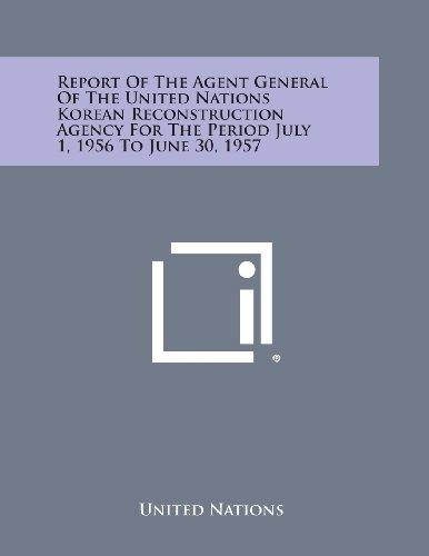 Report of the Agent General of the United Nations Korean Reconstruction Agency for the Period July 1, 1956 to June 30, 1957