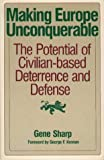 Making Europe Unconquerable: A Civilian-Based Deterrence and Defense System (0850663296) by Sharp, Gene