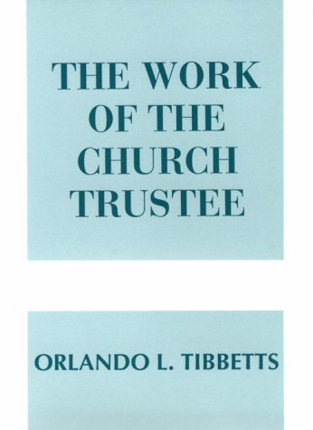 The Work of the Church Trustee, Orlando L. Tibbetts