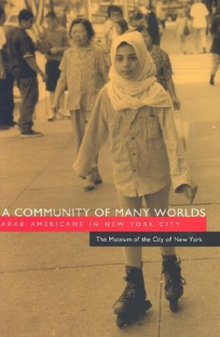 A Community of Many Worlds: Arab Americans in New York City (Arab American Writing)