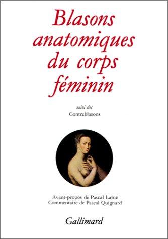 Blasons anatomiques du corps féminin / Contre-blasons de la beauté des membres du corps humain