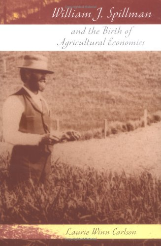 William J. Spillman and the birth of agricultural economics [electronic resource]
