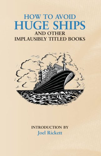 How to Avoid Huge Ships: And Other Implausibly Titled Books (Humour): And Other Implausibly Titled Books (Humour)