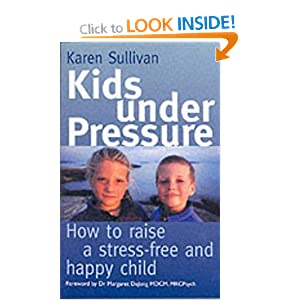 Kids Under Pressure: How to Raise a Stress-free and happy child: How to Help Your Child Cope with Stress