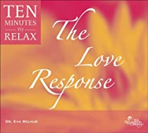 Ten Minutes to Relax: Guided Meditations for Health, Happiness and Vitality: the Love Response