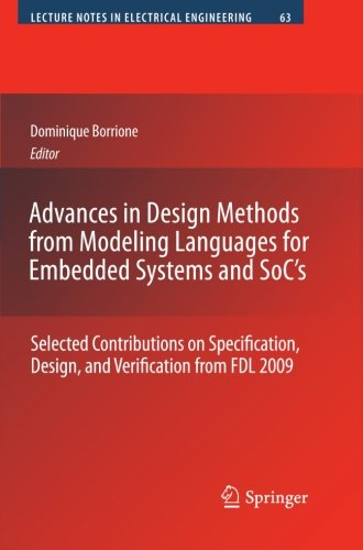 Advances in Design Methods from Modeling Languages for Embedded Systems and SoC's: Selected Contributions on Specification, Design, and Verification ... (Lecture Notes in Electrical Engineering)