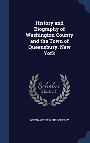 History and Biography of Washington County and the Town of Queensbury, New York