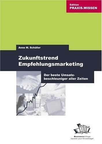 Schüller Anne M., Zukunftstrend Empfehlungsmarketing. Der beste Umsatzbeschleuniger aller Zeiten.