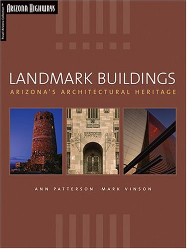 Landmark Buildings: Arizona's Architectural Heritage (Travel Arizona Collection), Ann Patterson, Mark Vinson