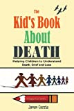 img - for The Kid's Book About Death: Helping Children to Understand Death, Grief and Loss (Happy Kid's Series) book / textbook / text book