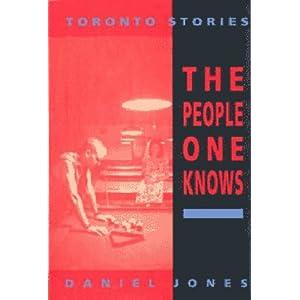 The People One Knows: Toronto Stories Daniel Jones