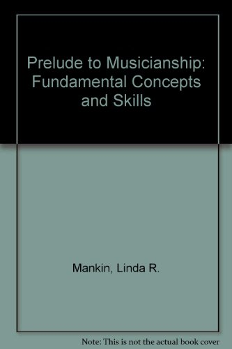 Prelude to Musicianship: Fundamental Concepts and Skills