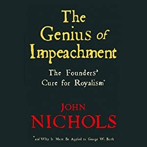 The Genius of Impeachment: The Founders' Cure for Royalism | [John Nichols]