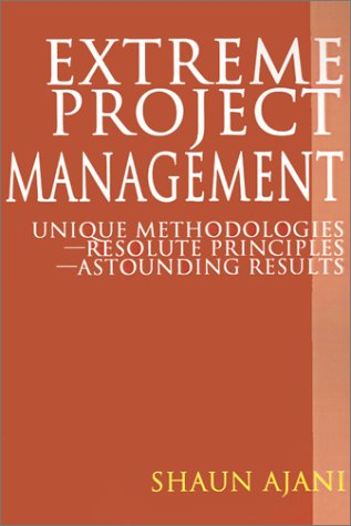 Extreme Project Management: Unique Methodologies - Resolute Principles - Astounding Results