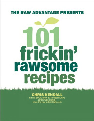 101 Frickin' Rawsome Recipes by Chris kendall