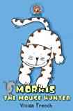 Morris the Mouse Hunter (Roaring Good Reads) (0007147325) by French, Vivian