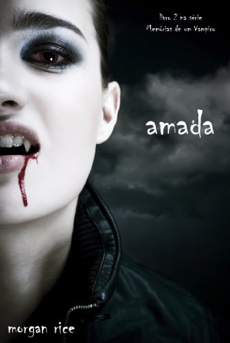 Morgan Rice - Amada (livro 2 na série Memórias de um Vampiro) (Portuguese Edition)