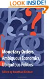 Monetary Orders: Ambiguous Economics, Ubiquitous Politics (Cornell Studies in Political Economy)