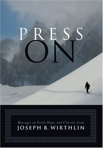 Press On: Messages on Faith, Hope, and Charity, JOSEPH B. WIRTHLIN
