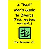 A &#34;Real&#34; Man&#39;s Guide to Divorce (First, you bend over and...) ~ Joe Perrone Jr.