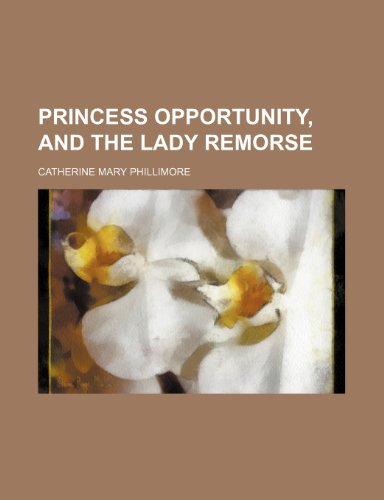 Princess Opportunity, and the lady Remorse
