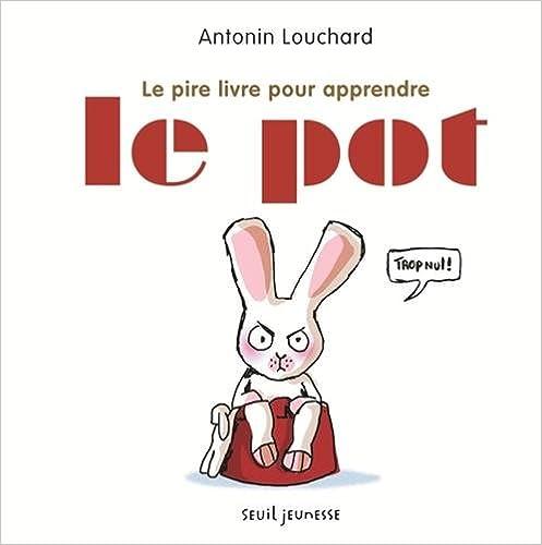 Le pire livre pour apprendre le pot / Antonin Louchard | Louchard, Antonin (1954-....). Auteur