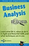 Business Analysis Defined: Learn what BA is, when to do it in Agile and Waterfall SDM, and what techniques are in use. (English Edition)