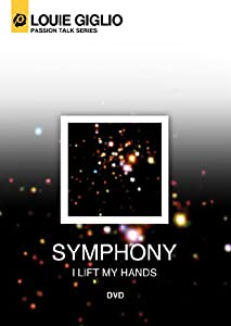 Louie Giglio: Symphony (I Lift My Hands)