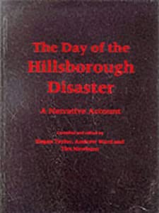 The Day of the Hillsborough Disaster by Taylor. Rogan P. ( 1995 ) Paperback from Liverpool University Press