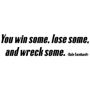 Amazon.com: You win some, lose some and wreck some.Dale Earnhardt