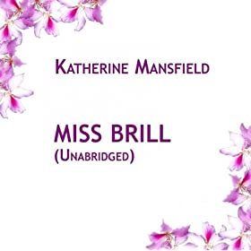 a literary analysis of the shortstory miss brill by katherine mansfield Miss brill, a short story by katherine mansfield authors major authors all and miss brill smoothed the newspaper as though it were the manuscript of her part.