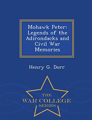 Mohawk Peter: Legends of the Adirondacks and Civil War Memories - War College Series