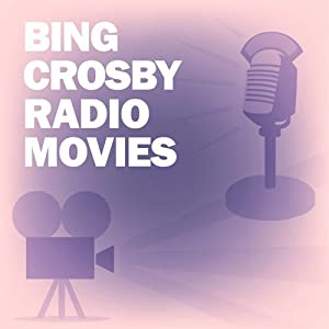 Bing Crosby Radio Movies Collection | [Screen Guild Players, Lux Radio Theatre]