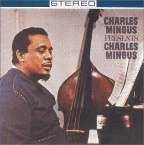 Charles Mingus - Charles Mingus Presents Charles Mingus - Zortam Music