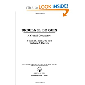 Ursula K. Le Guin: A Critical Companion (Critical Companions to Popular Contemporary Writers) by Susan M. Bernardo and Graham J. Murphy