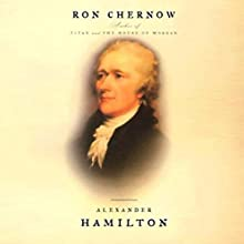 Alexander Hamilton (       UNABRIDGED) by Ron Chernow Narrated by Scott Brick