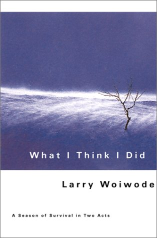 What I Think I Did, LARRY WOIWODE