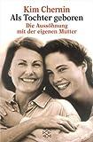 Als Tochter geboren. Die Aussöhnung mit der eigenen Mutter. (3596154286) by Chernin, Kim