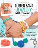 Learn to Make Stylish Bracelets, Rings, Necklaces, Earrings, and More Rubber Band Jewelry All Grown Up (Paperback) - Common