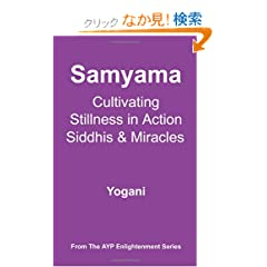 Samyama: Cultivating Stillness in Action, Siddhis and Miracles