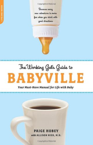 The Working Gal'S Guide To Babyville: Your Must-Have Manual For Life With Baby front-971213