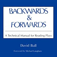 Backwards & Forwards: A Technical Manual for Reading Plays (       UNABRIDGED) by David Ball Narrated by Kevin Pierce