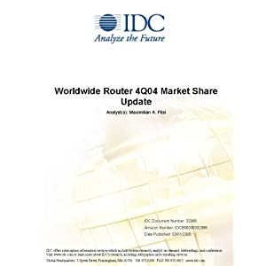 Worldwide Router 4Q04 Market Share Update IDC and Maximilian A. Flisi