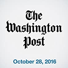 Top Stories Daily from The Washington Post, October 28, 2016 Magazine Audio Auteur(s) :  The Washington Post Narrateur(s) :  The Washington Post