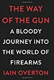 Image of The Way of the Gun: A Bloody Journey into the World of Firearms